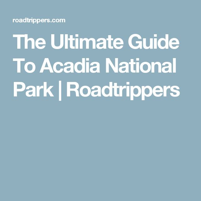 The Ultimate Guide To Acadia National Park | Roadtrippers