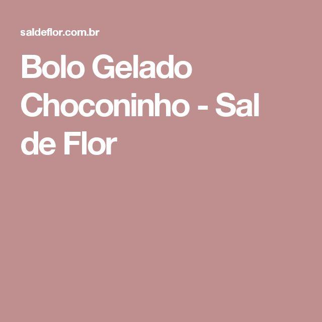 Bolo Gelado Choconinho - Sal de Flor