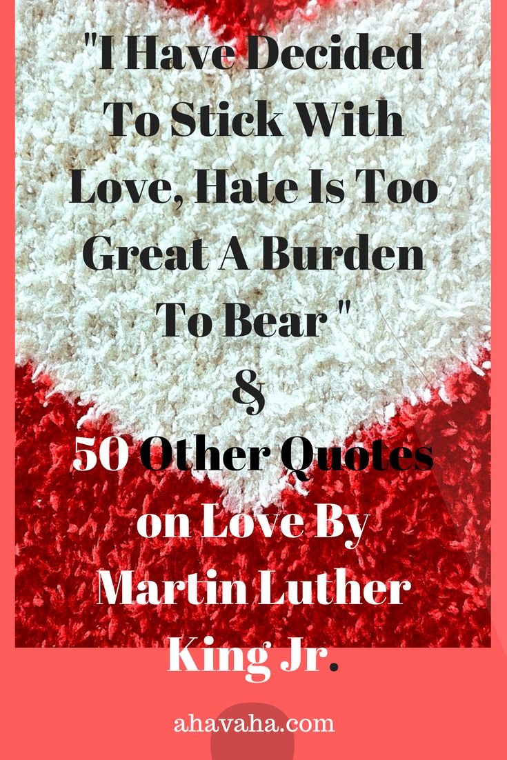 I Have Decided To Stick With Love, Hate Is Too Great A Burden To Bear And 50 Oth...