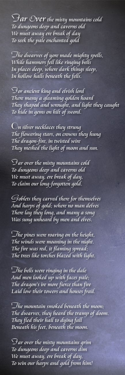 """Far Over the Misty Mountains Cold"" - the REAL poem by J.R.R. Tolkien from The Hobbit. Much better than the end credits version. ;)"