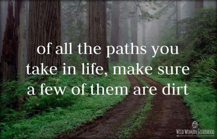 Of all the paths you take in life, make sure some of them are dirt.. - John Muir WILD WOMAN SISTERHOODॐ #WildWomanSisterhood #walkwithbarefeetonmotherearth #nature #gratitude #johnmuir #wildwomanteachings #theuniversewithin #wildwomen #gratitudeistheattitude #earthenspirit #wildsoul #sacredwoman #repinned #gooutsideyourcomfortzone #wildwomanmedicine #rewild #yoga #yogamind #repinned #earthenspirit #touchtheearth