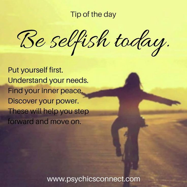 Be selfish today.   Put yourself first. Understand your needs. Find your inner peace. Discover your power. These will help you step forward and move on.    For guidance and insight, book a reading with our intuitive psychics today! Visit  www.psychicsconnect.com to learn more.