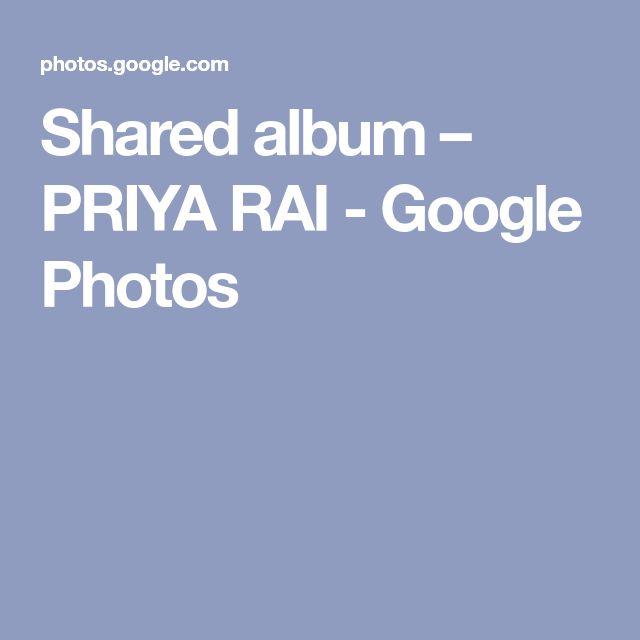Shared album – PRIYA RAI - Google Photos