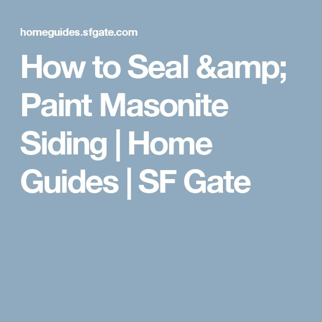 How to Seal & Paint Masonite Siding | Home Guides | SF Gate