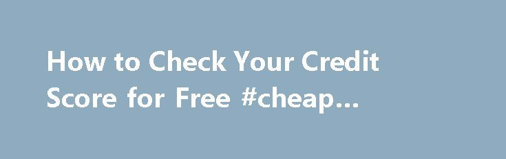 How to Check Your Credit Score for Free #cheap #credit #cards http://credit.remmont.com/how-to-check-your-credit-score-for-free-cheap-credit-cards/  #how to check your credit score for free # How to Check Your Credit Score for Free Author: admin | Read More...The post How to Check Your Credit Score for Free #cheap #credit #cards appeared first on Credit.