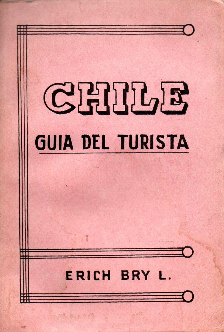 Chile: guía del turista 1958 / Erich Bry L.