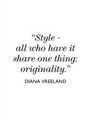 Diana Vreeland Quote about style and to be originally. Great words: