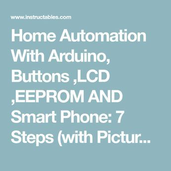 Home Automation With Arduino, Buttons ,LCD ,EEPROM AND Smart Phone: 7 Steps (with Pictures)