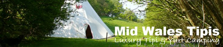Mid Wales Tipis - Teepee & Yurt Glamping Holidays in the UK tipi & yurt