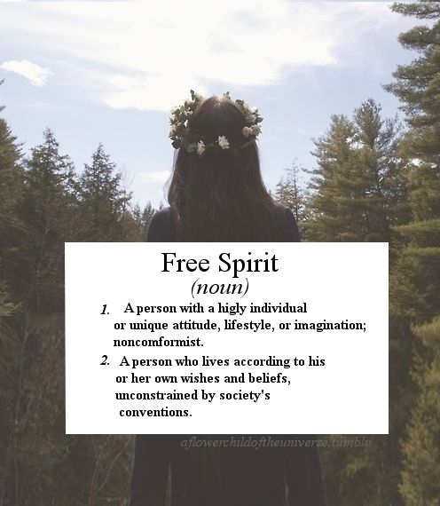 A free-spirited person knows the real meaning of being free.