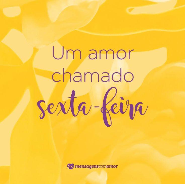 Um amor chamado sexta-feira. #mensagenscomamor #sextafeira #frases #amor #fimdesemana #alegria