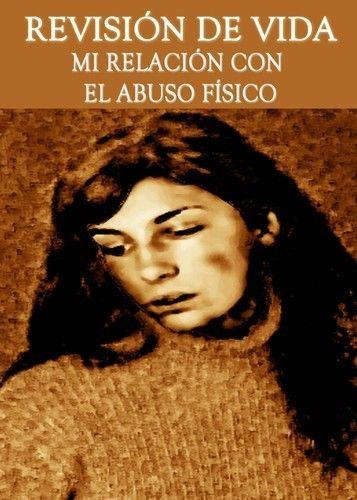Revisión de Vida - Mi relación con el Abuso Físico « EQAFE