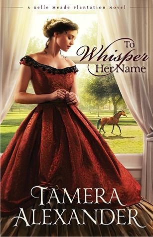 To Whisper Her Name (A Belle Meade Plantation Novel) by Tamera Alexander  *Available in Christian Fiction