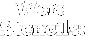 Word stencils in different fonts.. Printable to all sizes!