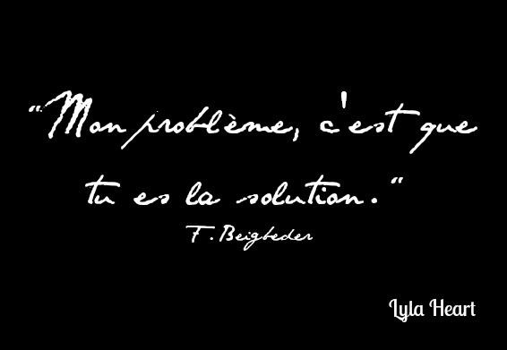 Eng.My problem is that you are the solution-F.Beigbeder