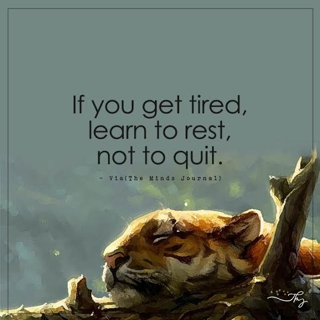 If you get tired, learn to rest, not to quit. - http://themindsjournal.com/if-you-get-tired-learn-to-rest-not-to-quit/