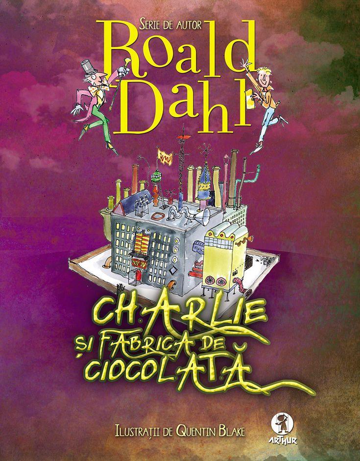 Charlie si Fabrica de Ciocolata - Roald Dahl -  - Charlie Bucket este innebunit dupa ciocolata. Iar dl Willy Wonka, cel mai iscusit inventator din lume, deschid