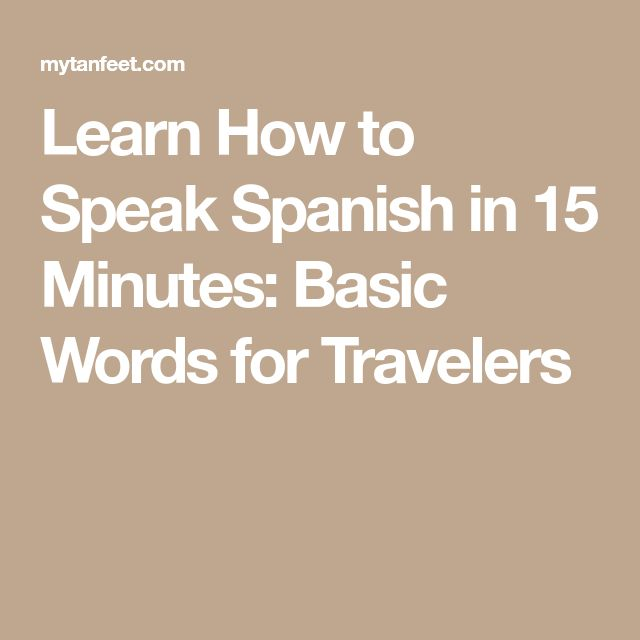 Learn How to Speak Spanish in 15 Minutes: Basic Words for Travelers