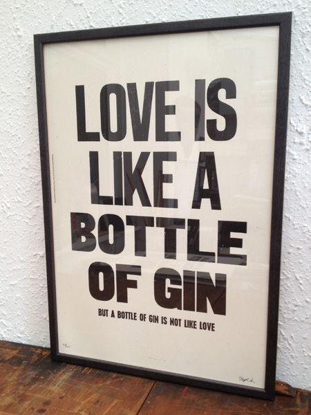 Love is like a bottle of gin, but a bottle of gin is not like love.