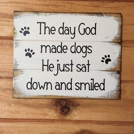 "The day God made dogs He just sat down and smiled 13""s x 10 1/2"" h hand-painted wood sign Mothers birthday or Mothers day gift"