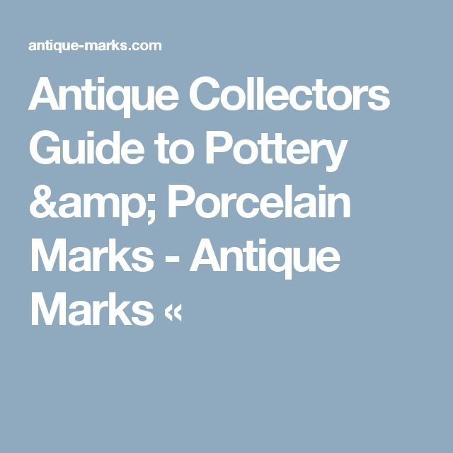 Antique Collectors Guide to Pottery & Porcelain Marks - Antique Marks «