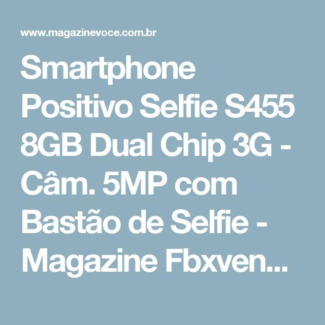 Smartphone Positivo Selfie S455 8GB Dual Chip 3G - Câm. 5MP com Bastão de Selfie - Magazine Fbxvendas