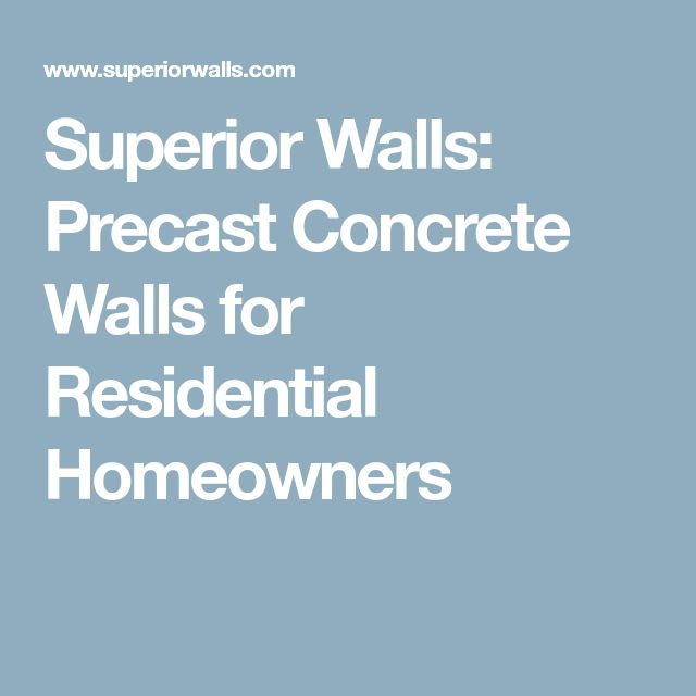 Superior Walls: Precast Concrete Walls for Residential Homeowners
