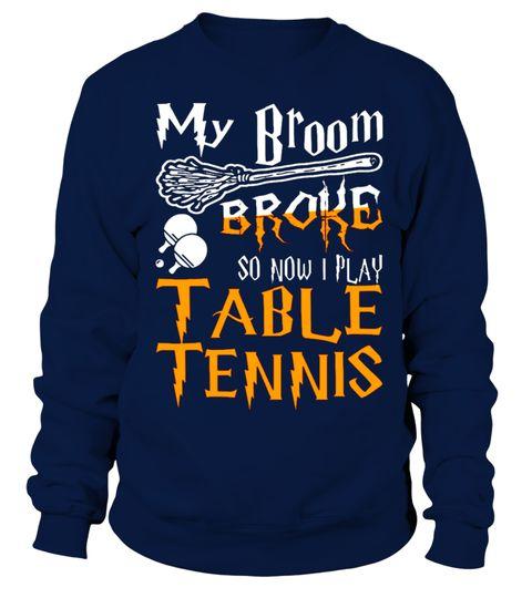 My Broom Broke So Now Play Table Tennis T Shirt