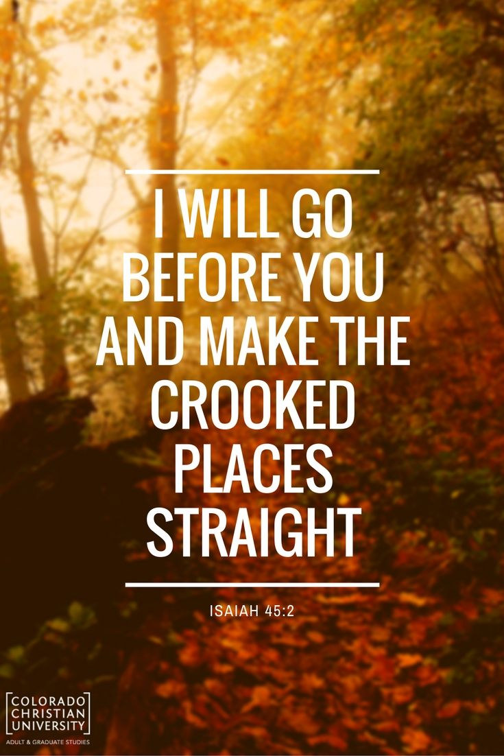 I will go before you and make the crooked places straight. #bibleverse #christianeducation