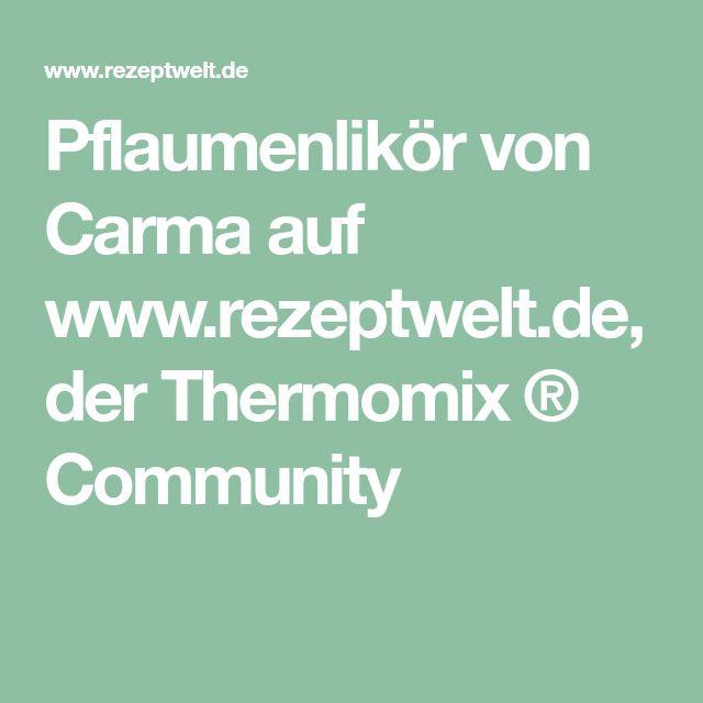 Pflaumenlikör von Carma auf www.rezeptwelt.de, der Thermomix ® Community