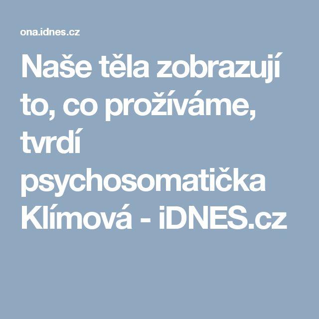 Naše těla zobrazují to, co prožíváme, tvrdí psychosomatička Klímová - iDNES.cz