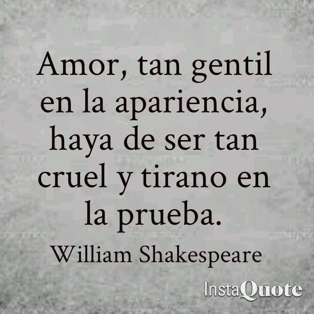 Amor, tan gentil en la apariencia, haya de ser tan cruel y tirano en la prueba. Frases de William Shakespeare. Romeo y Julieta frases