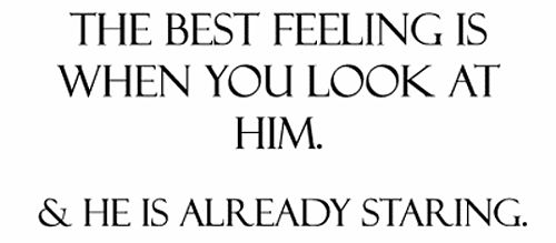 the best feeling is when you look at him. & he is