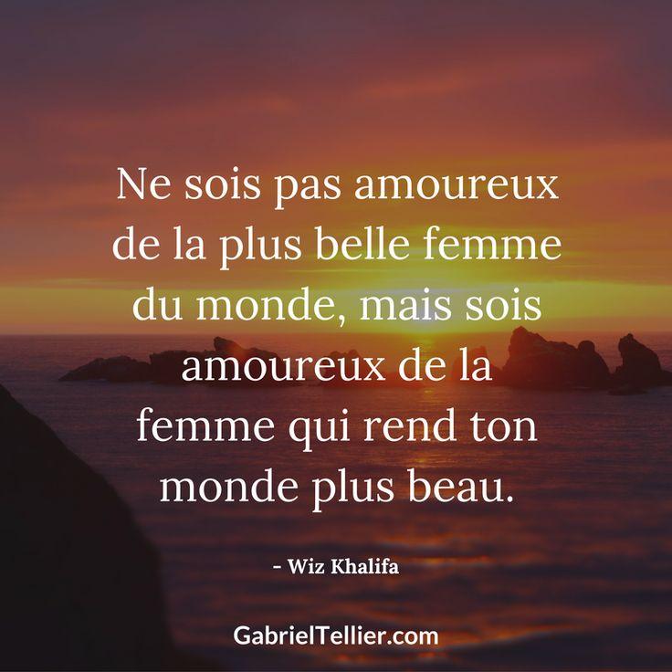 Ne sois pas amoureux de la plus belle femme du monde, mais sois amoureux de la femme qui rend ton monde plus beau. - Wiz Khalifa #citation #citationdujour #proverbe #quote #frenchquote #pensées #phrases #french #français