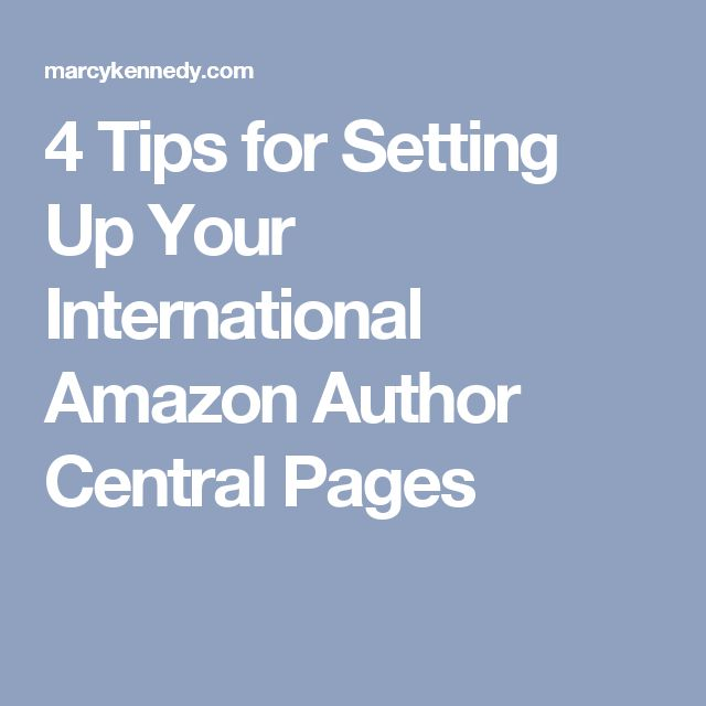 4 Tips for Setting Up Your International Amazon Author Central Pages
