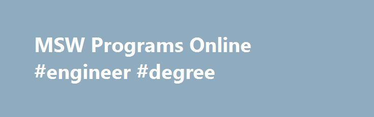 MSW Programs Online #engineer #degree http://degree.nef2.com/msw-programs-online-engineer-degree/  #msw degree # A Master's in Social Work (MSW) is one of the best degrees you can have for helping others and getting paid to do so. Why complete an MSW program? The BLS reports that MSW programs may be particularly helpful when it comes to obtaining advanced job opportunities or working in some areas such as in schools or health care, and it s required to become a licensed clinical social…