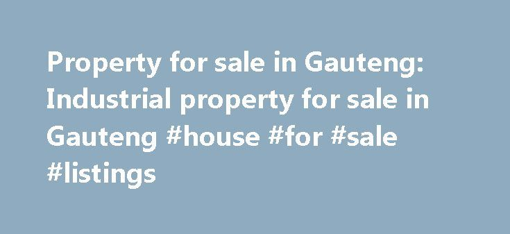Property for sale in Gauteng: Industrial property for sale in Gauteng #house #for #sale #listings http://property.remmont.com/property-for-sale-in-gauteng-industrial-property-for-sale-in-gauteng-house-for-sale-listings/  Industrial Property for Sale in Gauteng POA 26 Houthamer Rd, Devland Industrial Property On Auction in Devland Industrial property deceased estate e.L. REDDIAR, MASTERS REF# 8262/2016 Pan Manufacturers (Pty) Ltd t/a Premier Safety Footwear Manufacturer (Pty). Erf Size: 1664…