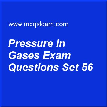 Practice test on pressure in gases, O level Cambridge physics quiz 56 online. Practice physics exam's questions and answers to learn pressure in gases test with answers. Practice online quiz to test knowledge on pressure in gases, melting and solidification, condensation: O level Cambridge physics, power in physics, states of matter worksheets. Free pressure in gases test has multiple choice questions as if air at a pressure of 2 mpa is compressed such that new volume of air is one eighth...