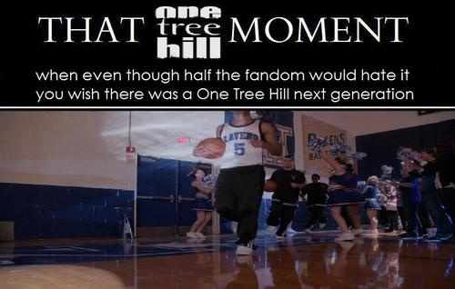 That One Tree Hill Moment... I wouldn't know what to do if they did a OTH next generation.. I think they left it off nicely