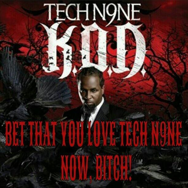 """day 19 Favorite Tech N9ne Quote """"Bet that you love Tech N9ne now, Bitch!!!"""""""