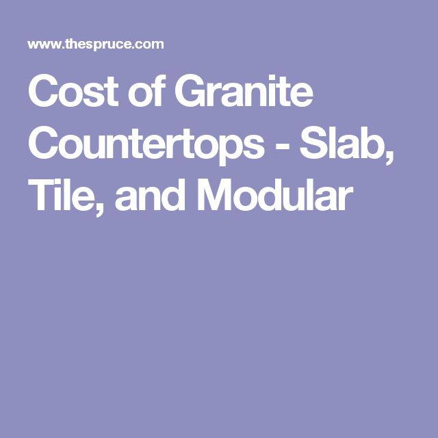 Cost of Granite Countertops - Slab, Tile, and Modular