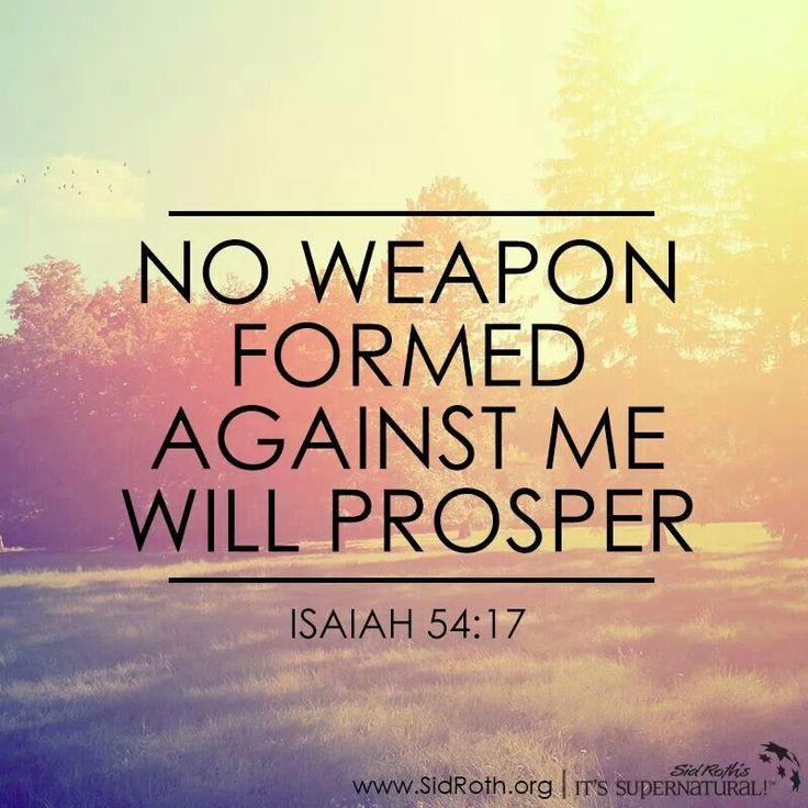 Toda a ferramenta preparada contra ti não prosperará, e toda a língua que se levantar contra ti em juízo tu a condenarás; esta é a herança dos servos do Senhor, e a sua justiça que de mim procede, diz o Senhor. Isaías 54:17