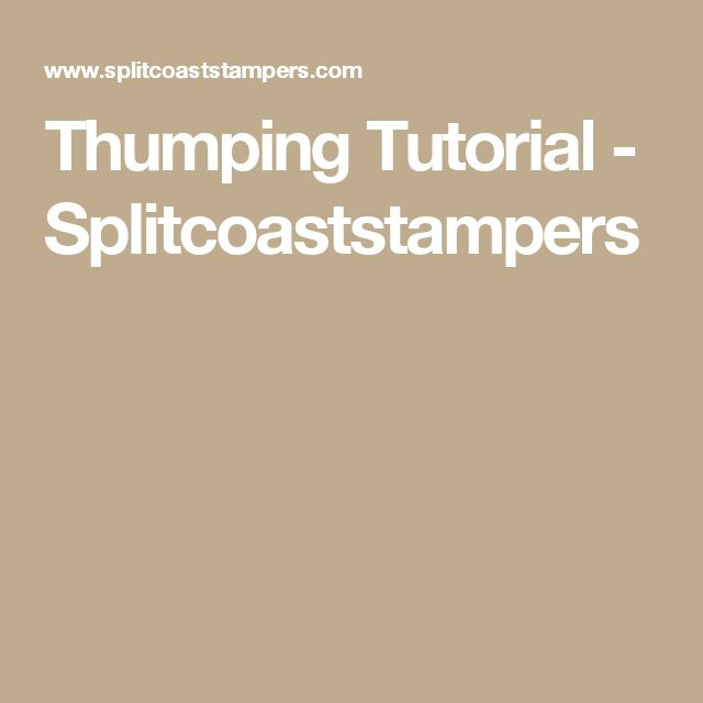 Thumping Tutorial - Splitcoaststampers