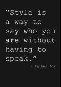 """""""El estilo es una forma de decir quién eres, sin tener que hablarlo"""""""