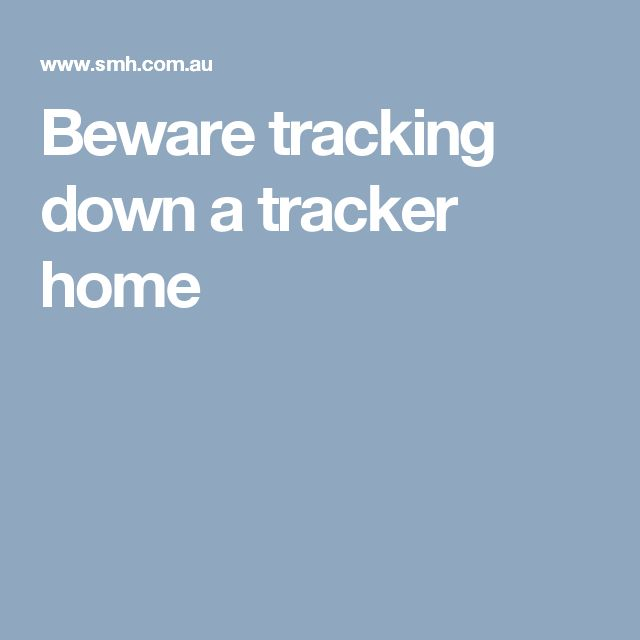 Beware tracking down a tracker home