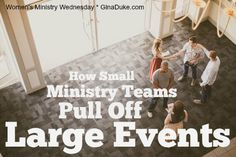 Women's Ministry Tip: How Small Women's Ministry Teams Pull off Large Events | Gina Duke / Churchtown Ministries