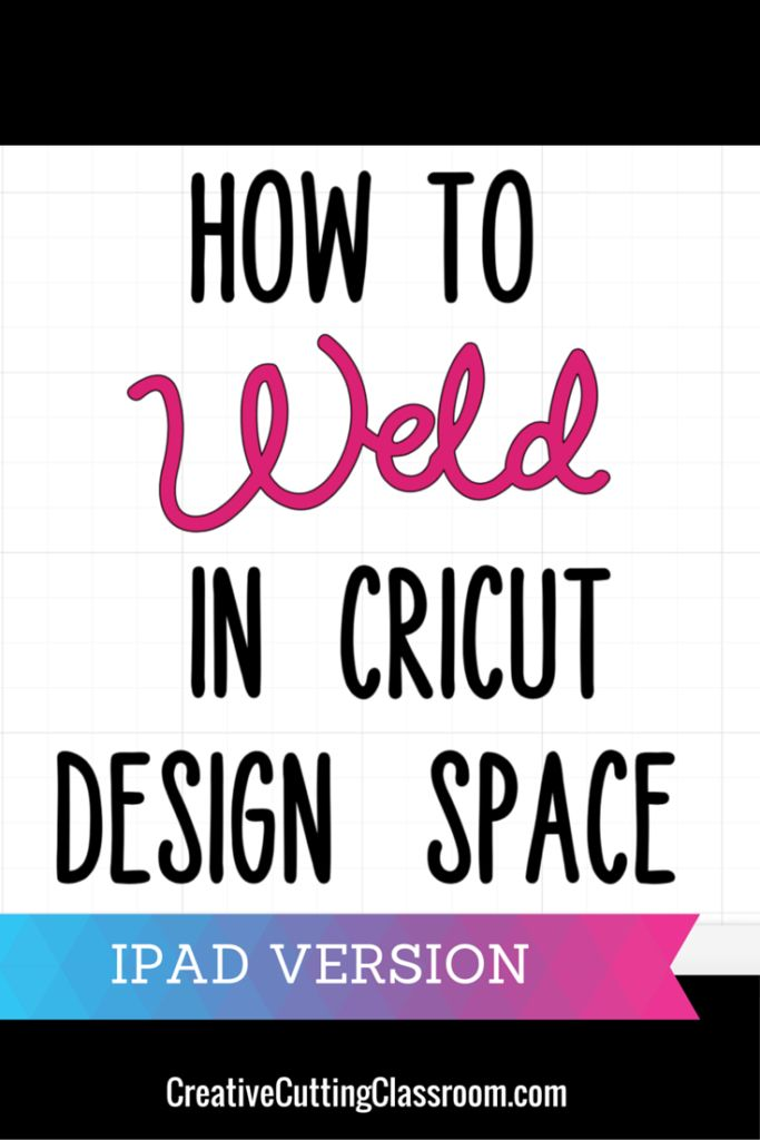 How to weld in Cricut Design Space using your ipad