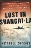 'Lost in Shangri-La: A True Story of Survival, Adventure, and the Most Incredible Rescue Mission of World War II' by Mitchell Zuckoff