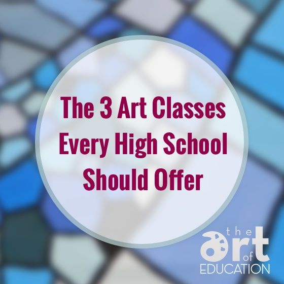 The 3 Art Classes Every High School Should Offer