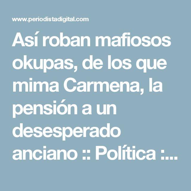 Así roban mafiosos okupas, de los que mima Carmena, la pensión a un desesperado anciano :: Política :: Sucesos :: Periodista Digital